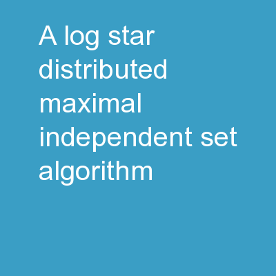 A Log-Star Distributed Maximal Independent Set Algorithm PowerPoint PPT Presentation