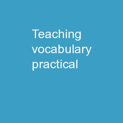 Teaching Vocabulary:  Practical,