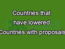 Countries that have lowered Countries with proposals PowerPoint PPT Presentation