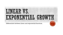 Linear Vs. Exponential Growth