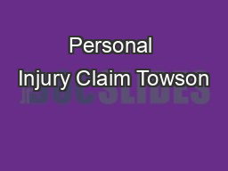 Personal Injury Claim Towson PowerPoint PPT Presentation