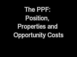 The PPF: Position, Properties and Opportunity Costs