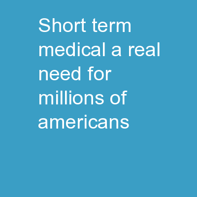 Short Term Medical   A real need for millions of Americans