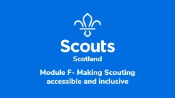 Module F- Making Scouting accessible and inclusive