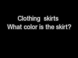 Clothing  skirts What color is the skirt?