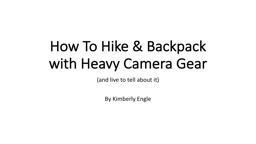 How To Hike & Backpack with Heavy Camera Gear