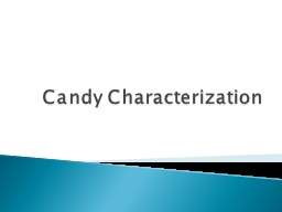 Candy Characterization Sample each candy and write down the characteristics of the candy.  Try to c