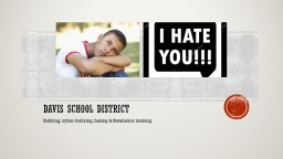 Davis School District Bullying, cyber-bullying, hazing & Retaliation training.