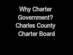 Why Charter Government? Charles County Charter Board