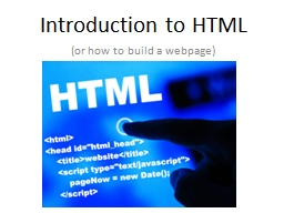 Introduction to HTML (or how to build a webpage)