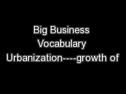 Big Business Vocabulary Urbanization----growth of