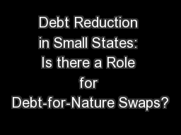 Debt Reduction in Small States: Is there a Role for Debt-for-Nature Swaps? PowerPoint PPT Presentation