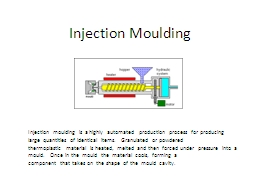 Injection Moulding Injection moulding is a highly automated  production process for producing larg