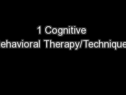 1 Cognitive Behavioral Therapy/Techniques