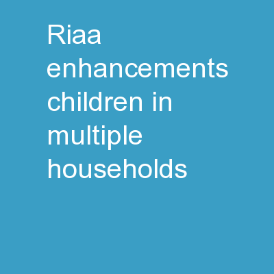 RIAA Enhancements Children in Multiple Households