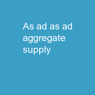 AS - AD AS - AD Aggregate Supply