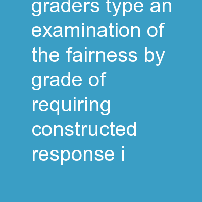 Can Third Graders Type? An examination of the fairness by grade of requiring constructed-response i