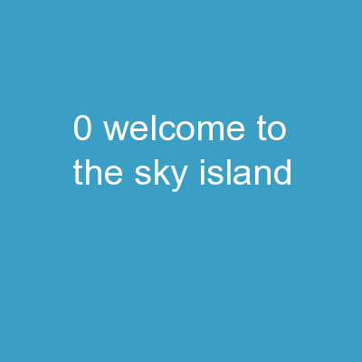 0 Welcome to the Sky Island