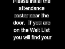 Please initial the attendance roster near the door.  If you are on the Wait List you will find your