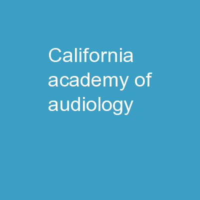 California Academy of Audiology PowerPoint PPT Presentation