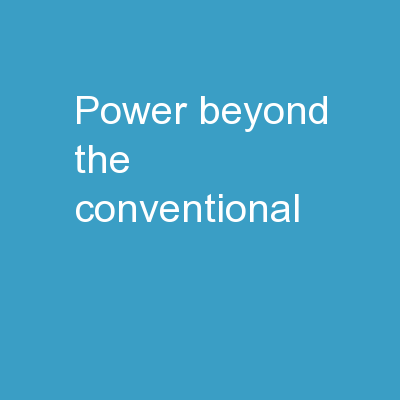 POWER BEYOND THE CONVENTIONAL
