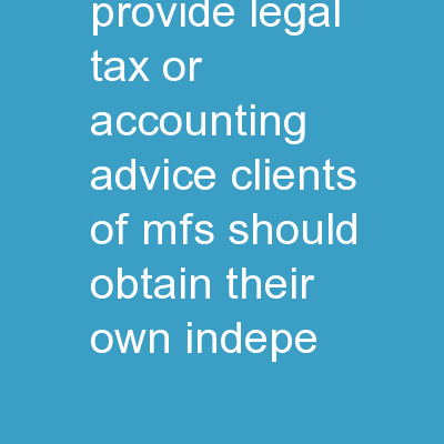 MFS does not provide legal, tax or accounting advice. Clients of MFS should obtain their own indepe