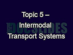 Topic 5 � Intermodal Transport Systems