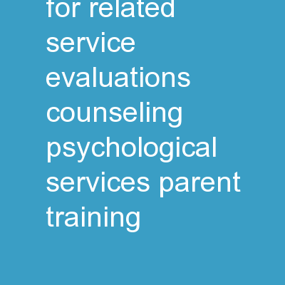 Best Practices for Related Service Evaluations: Counseling/Psychological Services, Parent Training,