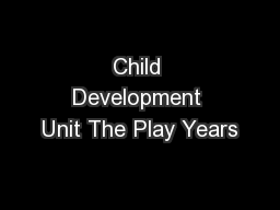 Child Development Unit The Play Years