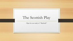 The Scottish Play Clips for our study of �Macbeth�