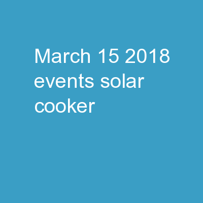 MARCH 15, 2018 EVENTS SOLAR COOKER