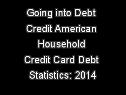 Going into Debt Credit American Household Credit Card Debt Statistics: 2014