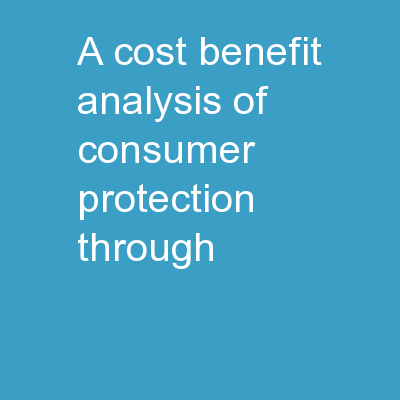 A COST-BENEFIT ANALYSIS OF CONSUMER PROTECTION THROUGH