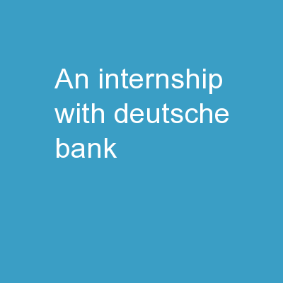 An  Internship   with  �Deutsche Bank� -
