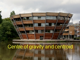 Centre of gravity and  centroid