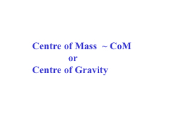 Centre of Mass  ~  CoM 		or