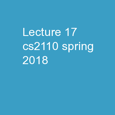 Lecture 17 CS2110 Spring 2018