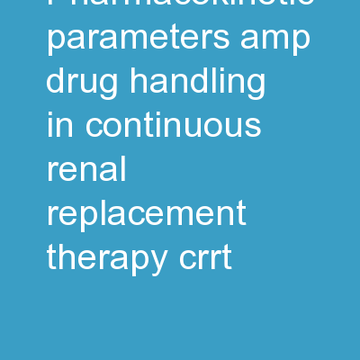 Pharmacokinetic Parameters & Drug Handling in Continuous Renal Replacement Therapy (CRRT)