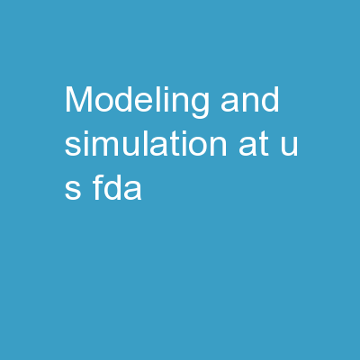 Modeling and Simulation at U.S. FDA