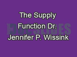 The Supply Function Dr. Jennifer P. Wissink