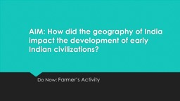 AIM: How did the geography of India impact the development of early Indian civilizations?