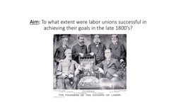 Aim :  To what extent were labor unions successful in achieving their goals in the late 1800