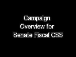 Campaign Overview for Senate Fiscal CSS PowerPoint PPT Presentation