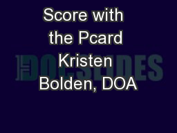 Score with  the Pcard Kristen Bolden, DOA