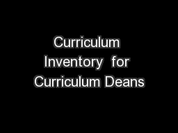 Curriculum Inventory  for Curriculum Deans