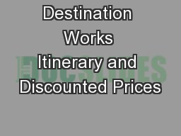 Destination Works Itinerary and Discounted Prices
