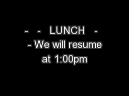 -   -   LUNCH   -   - We will resume at 1:00pm