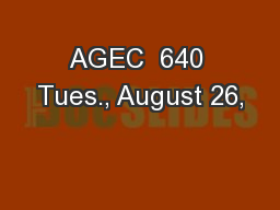 AGEC  640 Tues., August 26, PowerPoint PPT Presentation
