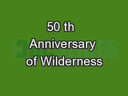 50 th  Anniversary of Wilderness