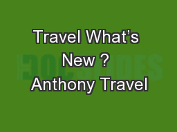 Travel What�s New ? Anthony Travel
